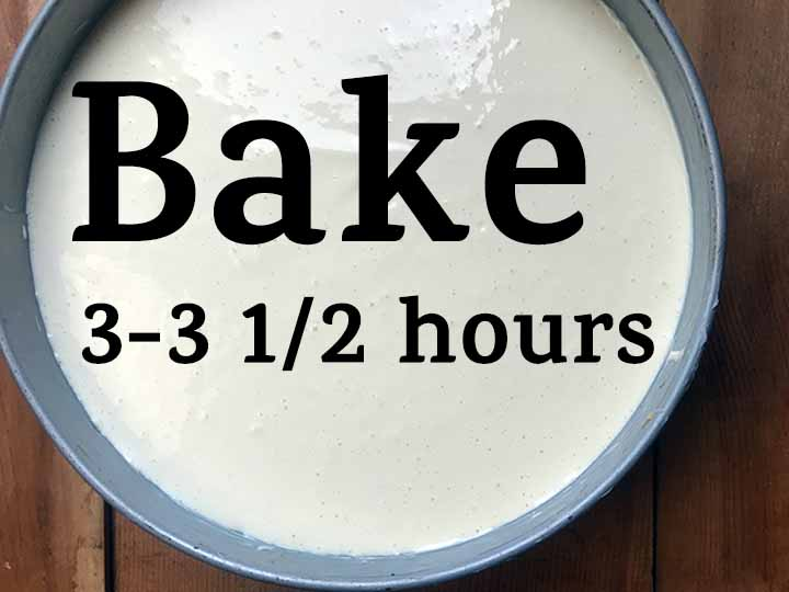step 6 bake for 3 - 3 1/2 hours