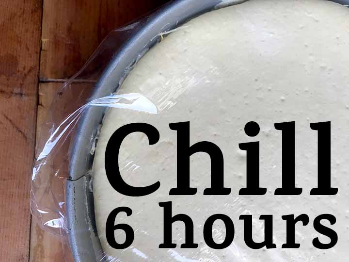 step 8 chill the cheesecake for 6 hours