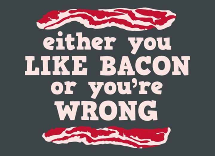 Meme that says Either you like bacon or you're wrong