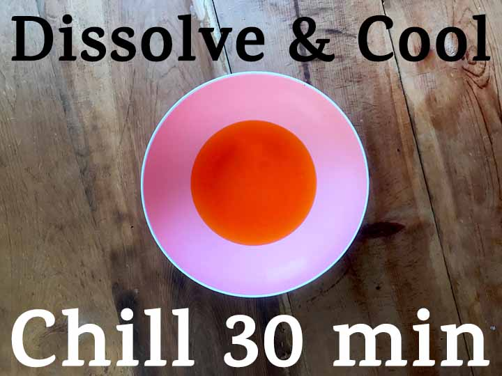 Step 1 Dissolve Jello Powder, Cool it down and Chill it in the refrigerator for 30 minutes