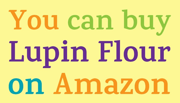 You can buy Lupin Flour on Amazon