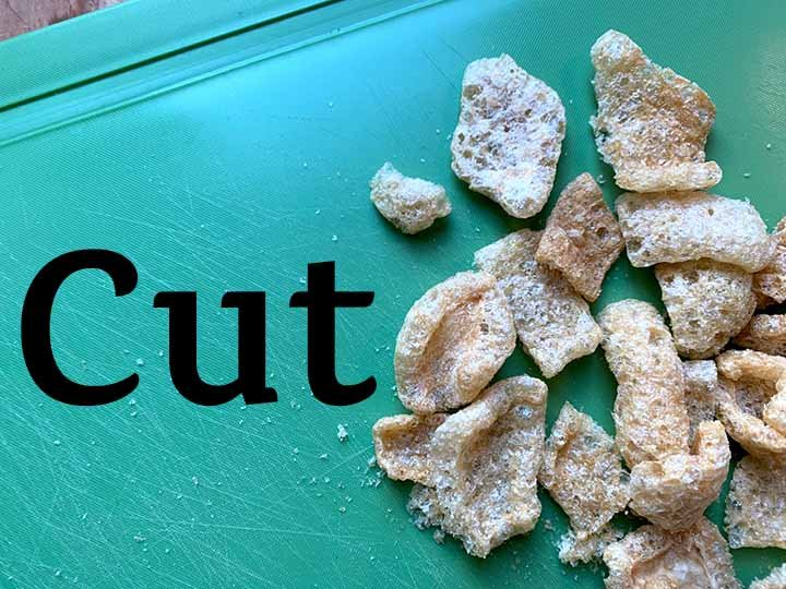 step 1 cut the pork rinds into bite sized pieces
