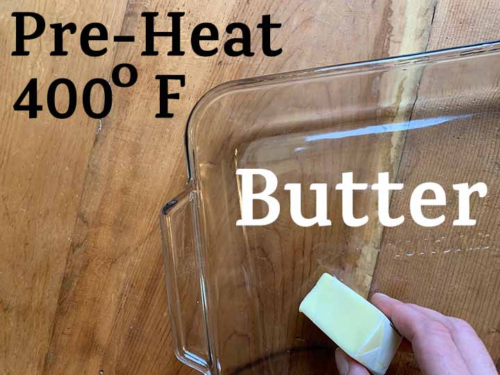 step 4 pre-heat oven to 400 degrees F and butter a casserole dish