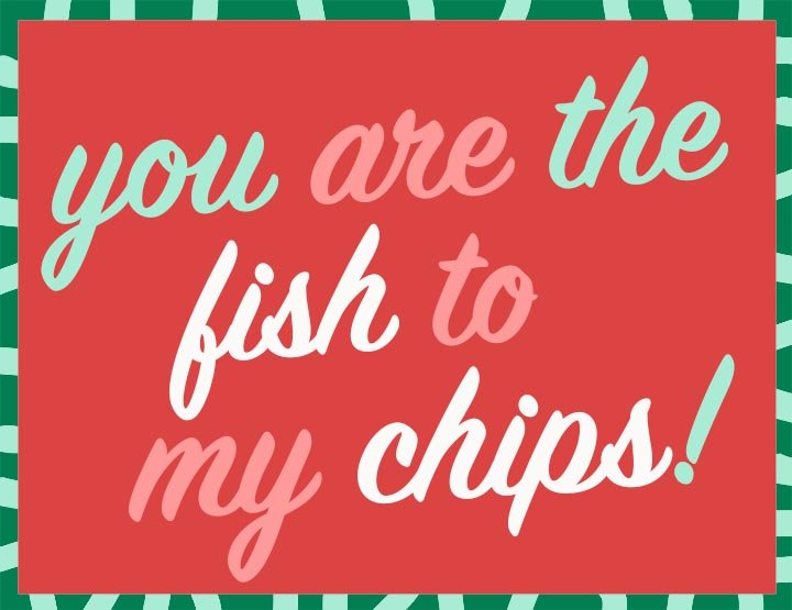 text that says You are the fish to my chips